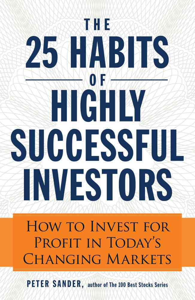 The 25 Habits of Highly Successful Investors By Sander, Peter