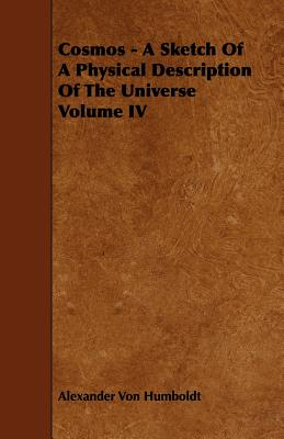 Grove Press Cosmos - A Sketch of a Physical Description of the Universe Volume IV by Humboldt, Alexander Von [Paperback] at Sears.com