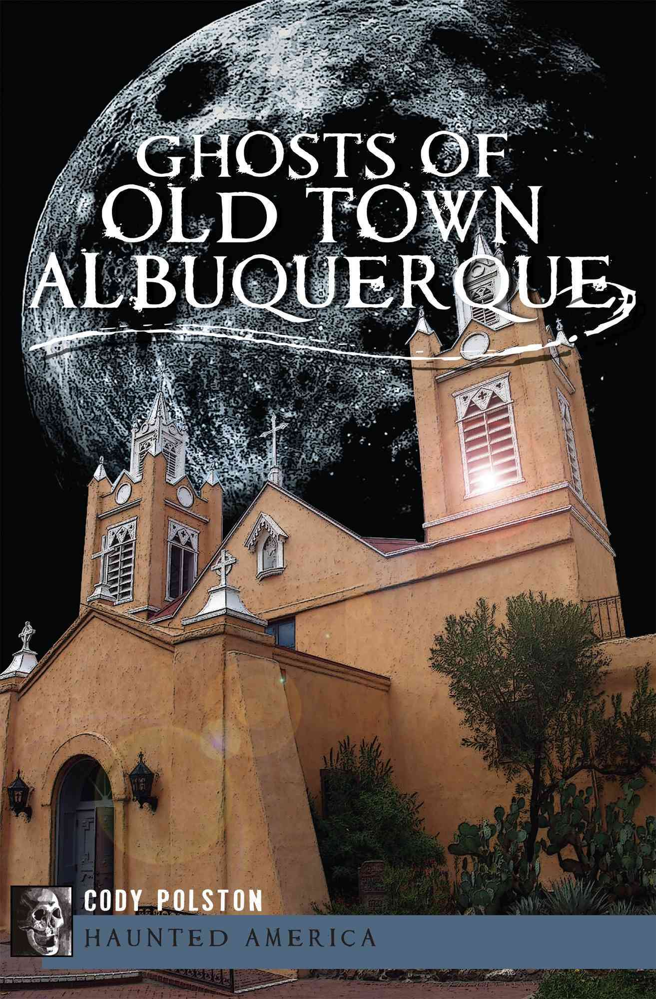 Ghosts of Old Town Albuquerque By Polston, Cody